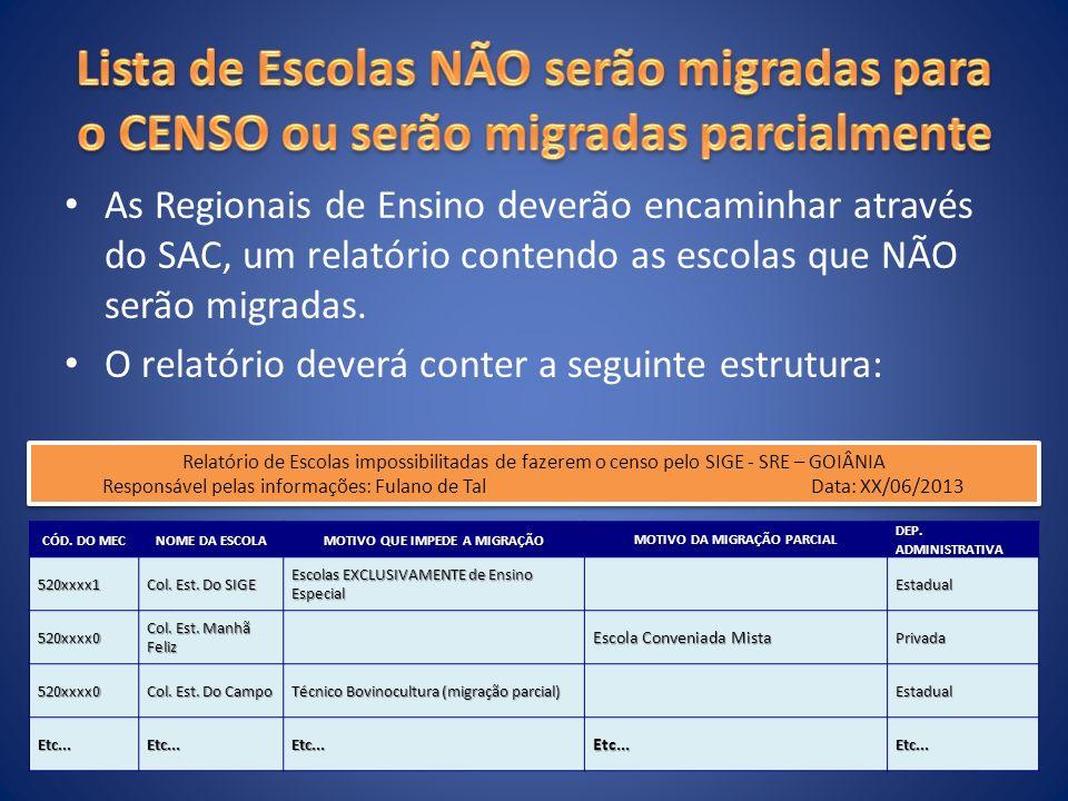 As Regionais de Ensino deverão encaminhar através do SAC, um relatório contendo as escolas que NÃO serão migradas.