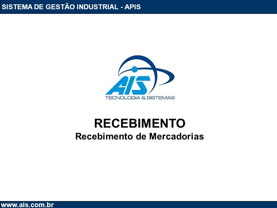 SISTEMA DE GESTÃO INDUSTRIAL - APIS www.ais.com.br RECEBIMENTO Recebimento de Mercadorias