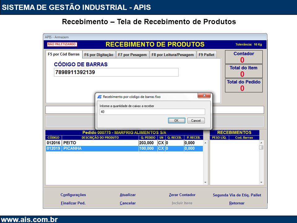 SISTEMA DE GESTÃO INDUSTRIAL - APIS www.ais.com.br Recebimento – Tela de Recebimento de Produtos