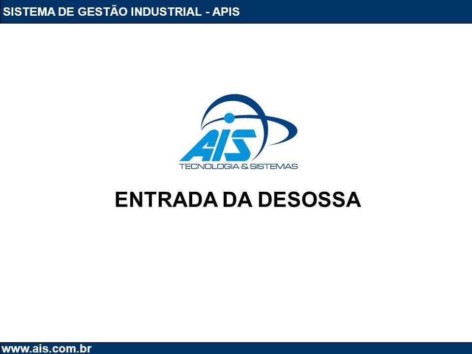 SISTEMA DE GESTÃO INDUSTRIAL - APIS www.ais.com.br ENTRADA DA DESOSSA