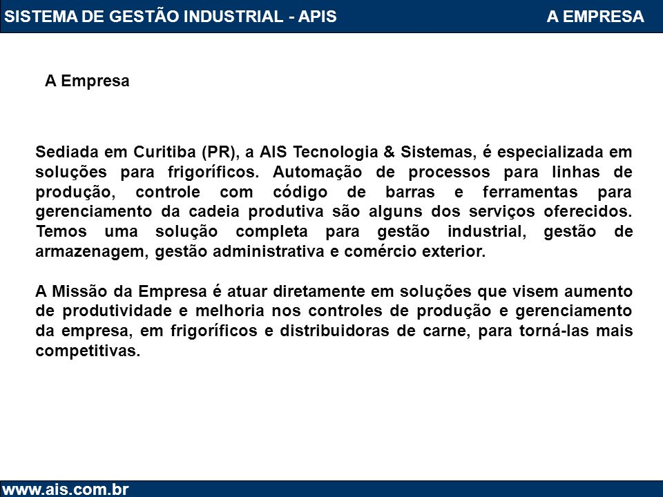 SISTEMA DE GESTÃO INDUSTRIAL - APIS www.ais.com.br Sediada em Curitiba (PR), a AIS Tecnologia & Sistemas, é especializada em soluções para frigorífico