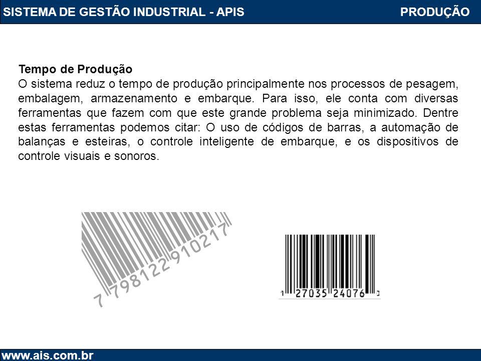SISTEMA DE GESTÃO INDUSTRIAL - APIS www.ais.com.br PRODUÇÃO Tempo de Produção O sistema reduz o tempo de produção principalmente nos processos de pesa
