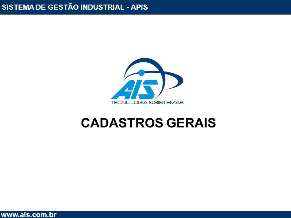 SISTEMA DE GESTÃO INDUSTRIAL - APIS www.ais.com.br CADASTROS GERAIS