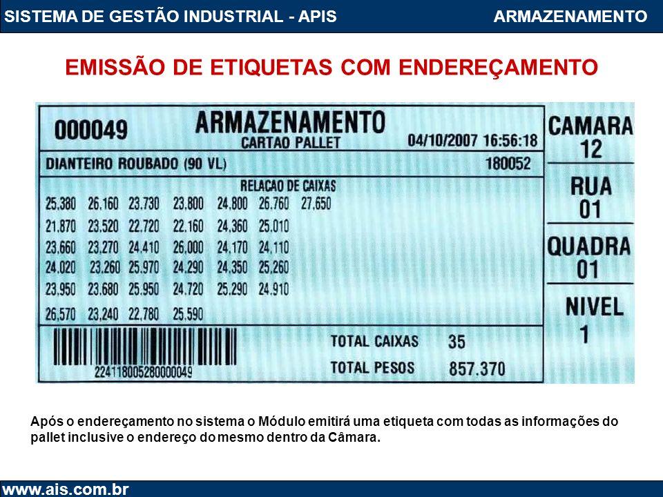 SISTEMA DE GESTÃO INDUSTRIAL - APIS www.ais.com.br ARMAZENAMENTO Após o endereçamento no sistema o Módulo emitirá uma etiqueta com todas as informaçõe
