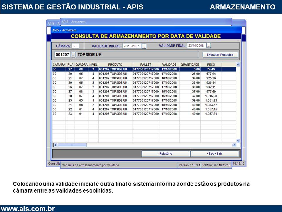 SISTEMA DE GESTÃO INDUSTRIAL - APIS www.ais.com.br ARMAZENAMENTO Colocando uma validade inicial e outra final o sistema informa aonde estão os produto