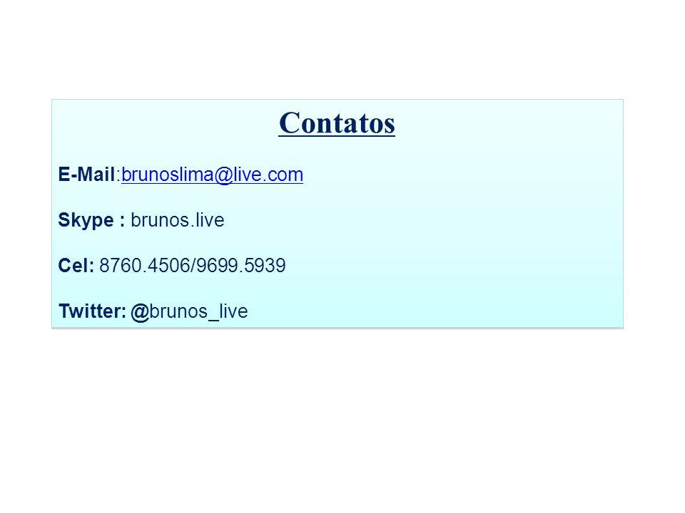 Contatos E-Mail:brunoslima@live.combrunoslima@live.com Skype : brunos.live Cel: 8760.4506/9699.5939 Twitter: @brunos_live Contatos E-Mail:brunoslima@l