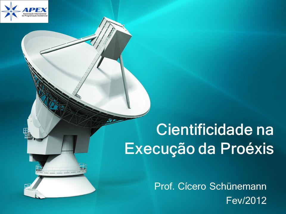Cientificidade na Execução da Proéxis Prof. Cícero Schünemann Fev/2012