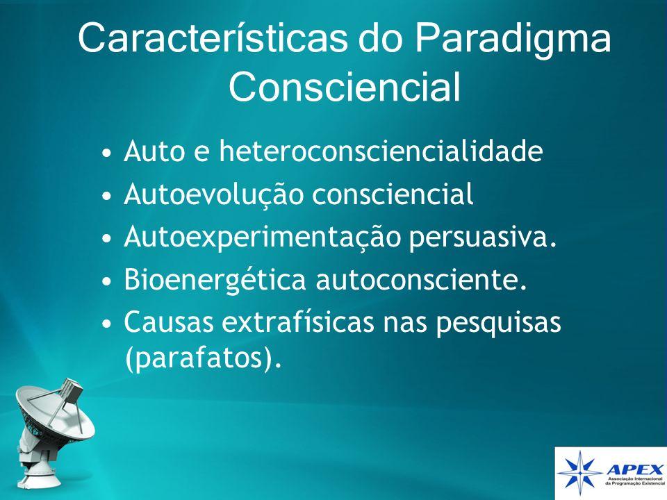 Características do Paradigma Consciencial Auto e heteroconsciencialidade Autoevolução consciencial Autoexperimentação persuasiva. Bioenergética autoco