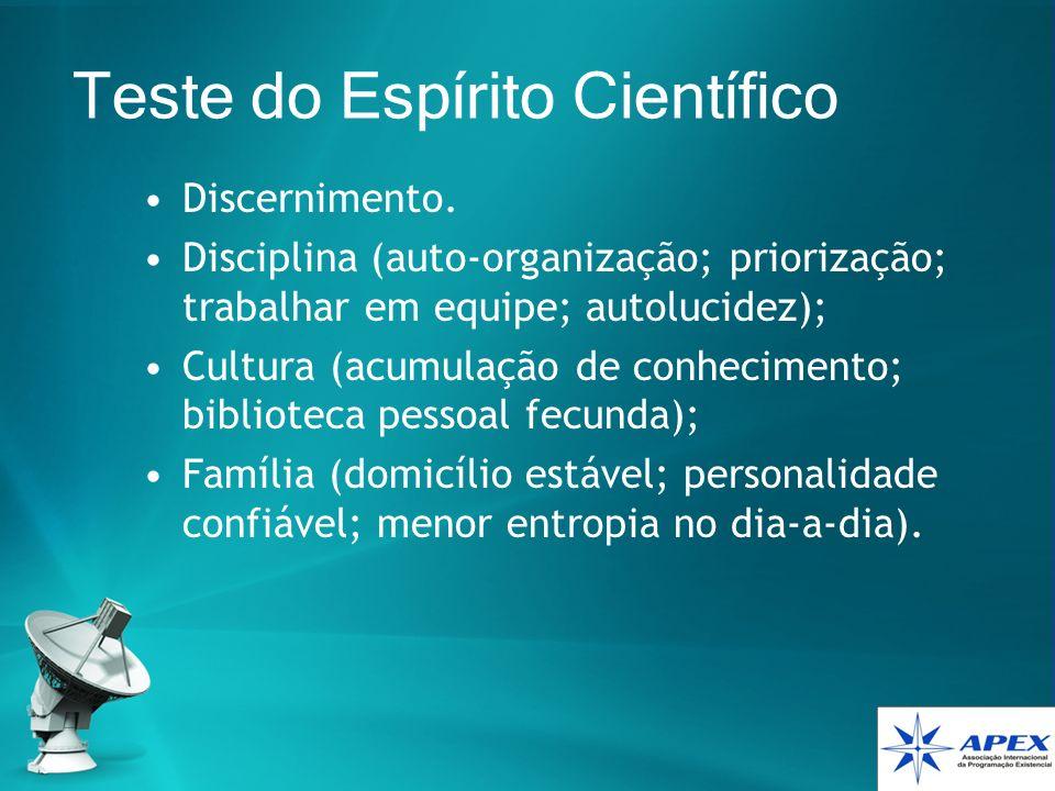 Teste do Espírito Científico Discernimento. Disciplina (auto-organização; priorização; trabalhar em equipe; autolucidez); Cultura (acumulação de conhe