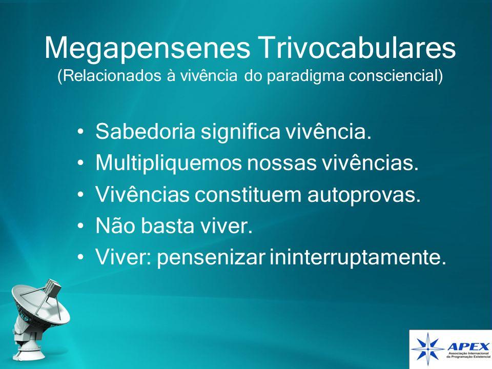 Megapensenes Trivocabulares (Relacionados à vivência do paradigma consciencial) Sabedoria significa vivência. Multipliquemos nossas vivências. Vivênci