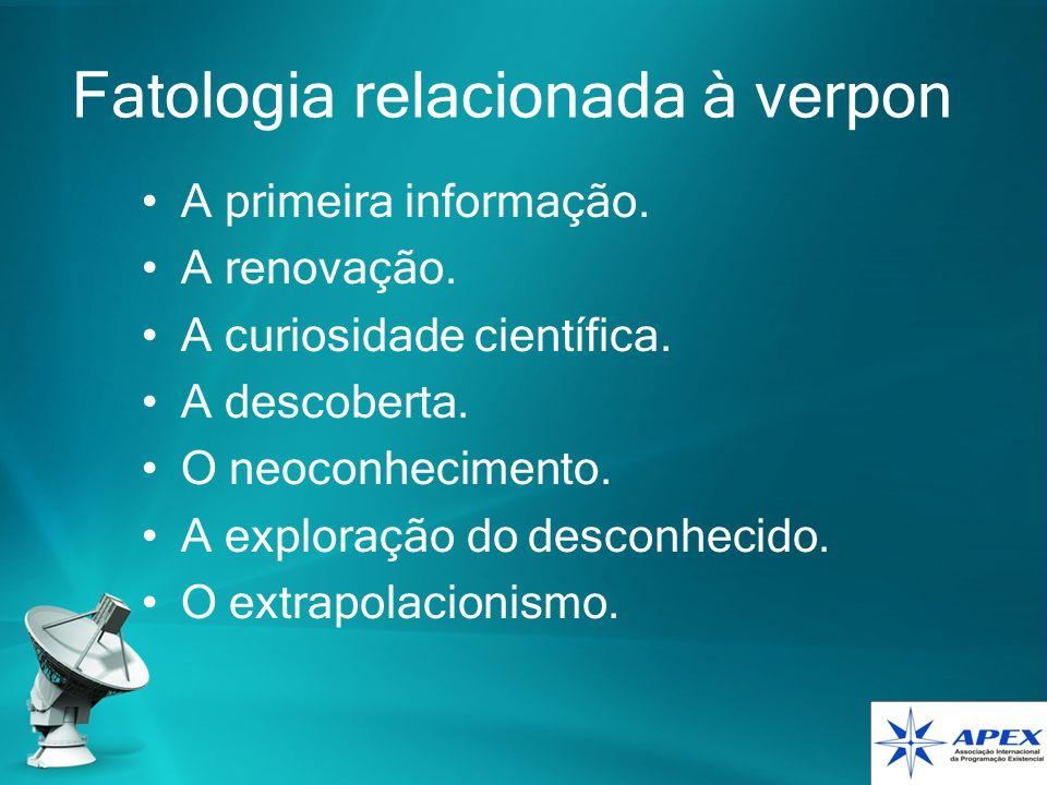 Fatologia relacionada à verpon A primeira informação. A renovação. A curiosidade científica. A descoberta. O neoconhecimento. A exploração do desconhe