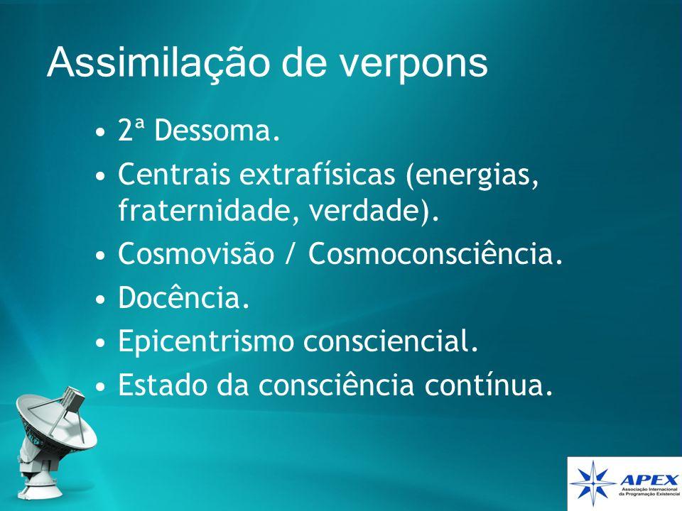 Assimilação de verpons 2ª Dessoma. Centrais extrafísicas (energias, fraternidade, verdade). Cosmovisão / Cosmoconsciência. Docência. Epicentrismo cons