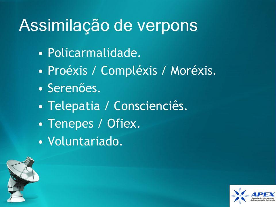 Assimilação de verpons Policarmalidade. Proéxis / Compléxis / Moréxis. Serenões. Telepatia / Conscienciês. Tenepes / Ofiex. Voluntariado.