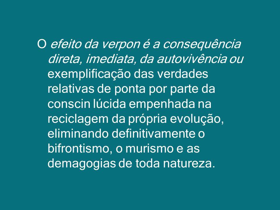 O efeito da verpon é a consequência direta, imediata, da autovivência ou exemplificação das verdades relativas de ponta por parte da conscin lúcida em