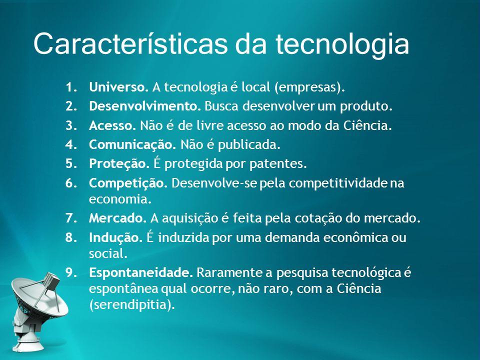 Características da tecnologia 1.Universo. A tecnologia é local (empresas). 2.Desenvolvimento. Busca desenvolver um produto. 3.Acesso. Não é de livre a
