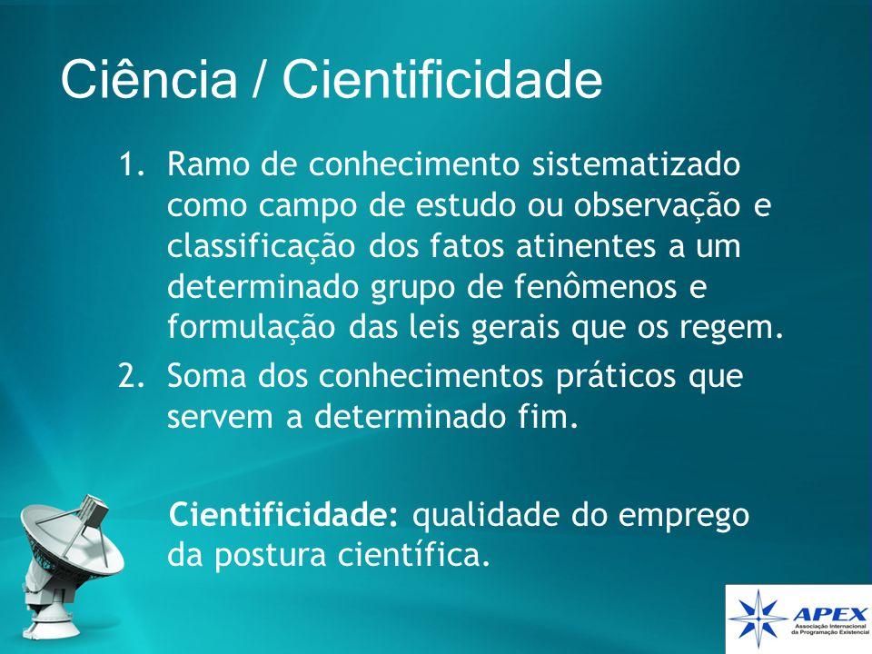 Ciência / Cientificidade 1.Ramo de conhecimento sistematizado como campo de estudo ou observação e classificação dos fatos atinentes a um determinado