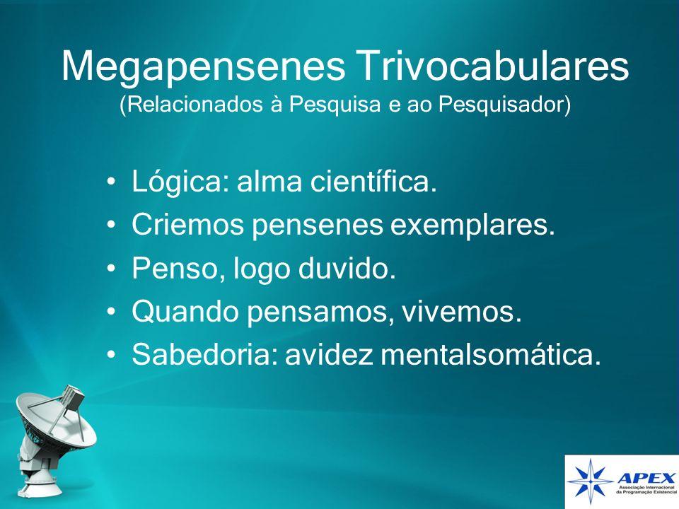 Megapensenes Trivocabulares (Relacionados à Pesquisa e ao Pesquisador) Lógica: alma científica. Criemos pensenes exemplares. Penso, logo duvido. Quand