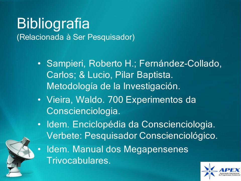 Bibliografia (Relacionada à Ser Pesquisador) Sampieri, Roberto H.; Fernández-Collado, Carlos; & Lucio, Pilar Baptista. Metodología de la Investigación
