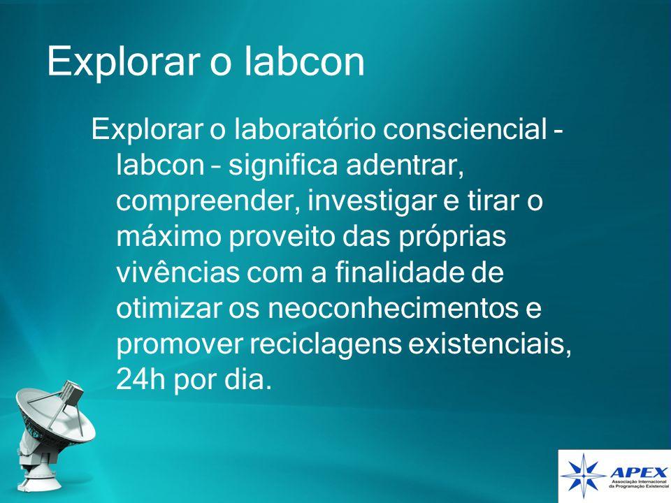 Explorar o labcon Explorar o laboratório consciencial - labcon – significa adentrar, compreender, investigar e tirar o máximo proveito das próprias vi