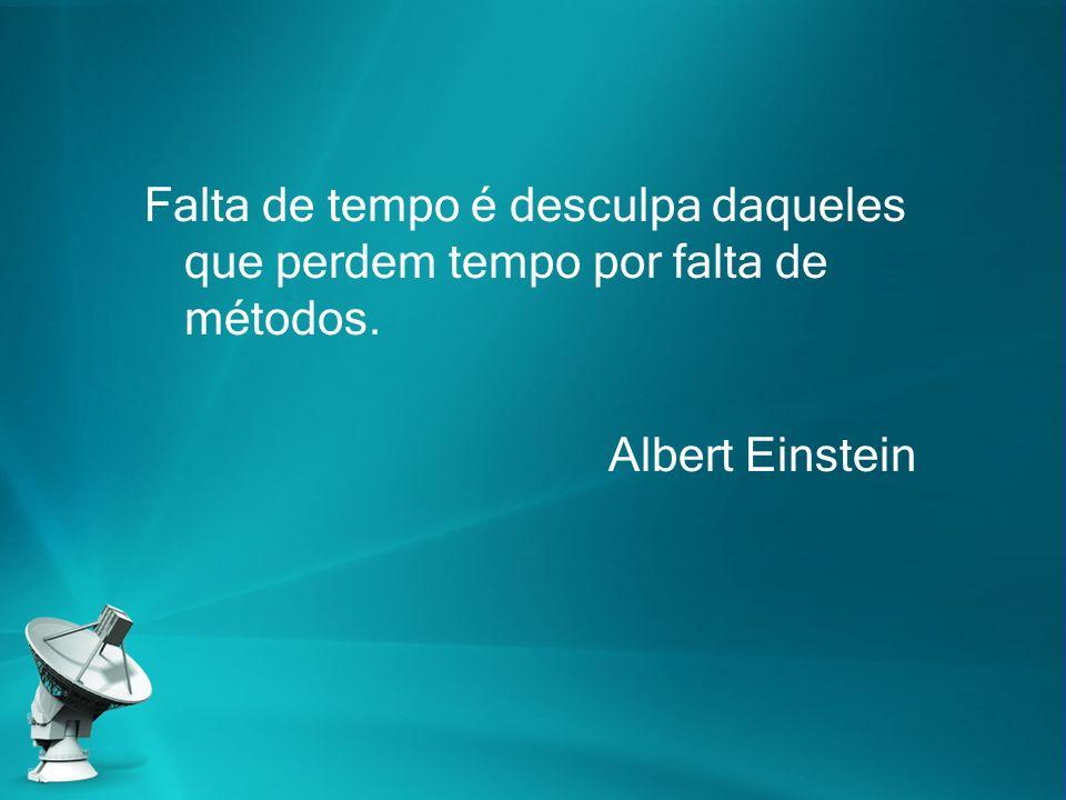 Falta de tempo é desculpa daqueles que perdem tempo por falta de métodos. Albert Einstein