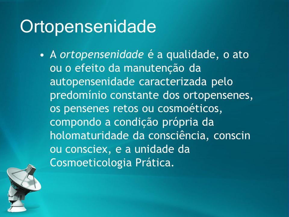 Ortopensenidade A ortopensenidade é a qualidade, o ato ou o efeito da manutenção da autopensenidade caracterizada pelo predomínio constante dos ortope