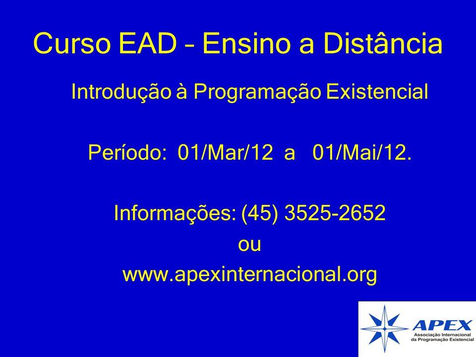Curso EAD – Ensino a Distância Introdução à Programação Existencial Período: 01/Mar/12 a 01/Mai/12. Informações: (45) 3525-2652 ou www.apexinternacion