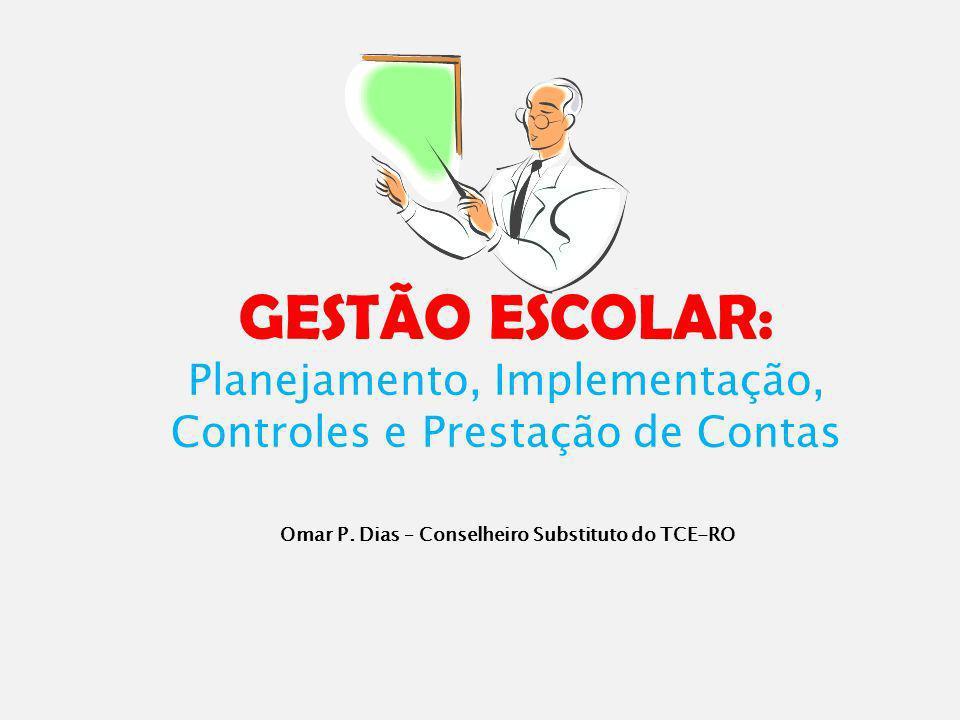 GESTÃO ESCOLAR: Planejamento, Implementação, Controles e Prestação de Contas Omar P.