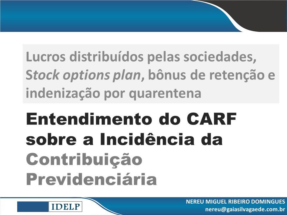 Entendimento do CARF sobre a Incidência da Contribuição Previdenciária Lucros distribuídos pelas sociedades, Stock options plan, bônus de retenção e i