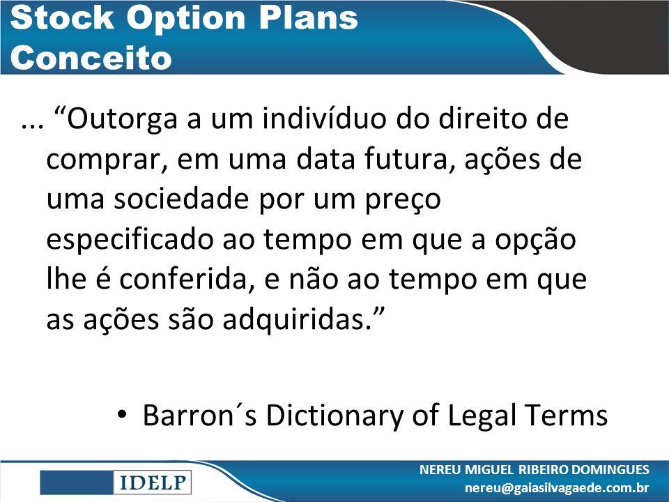 Stock Option Plans Conceito... Outorga a um indivíduo do direito de comprar, em uma data futura, ações de uma sociedade por um preço especificado ao t