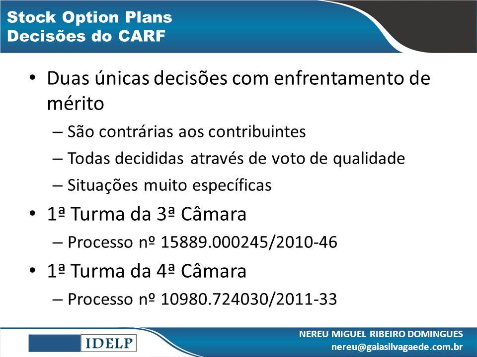 Stock Option Plans Decisões do CARF Duas únicas decisões com enfrentamento de mérito – São contrárias aos contribuintes – Todas decididas através de v