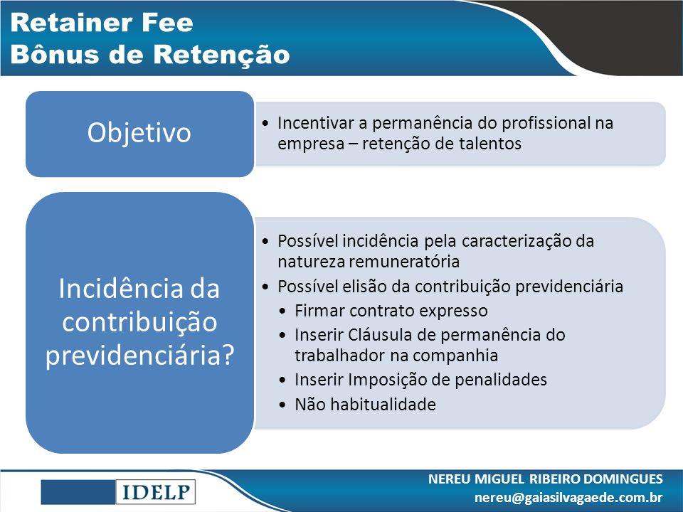 Incentivar a permanência do profissional na empresa – retenção de talentos Objetivo Possível incidência pela caracterização da natureza remuneratória