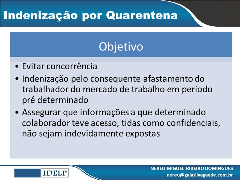 Objetivo Evitar concorrência Indenização pelo consequente afastamento do trabalhador do mercado de trabalho em período pré determinado Assegurar que i