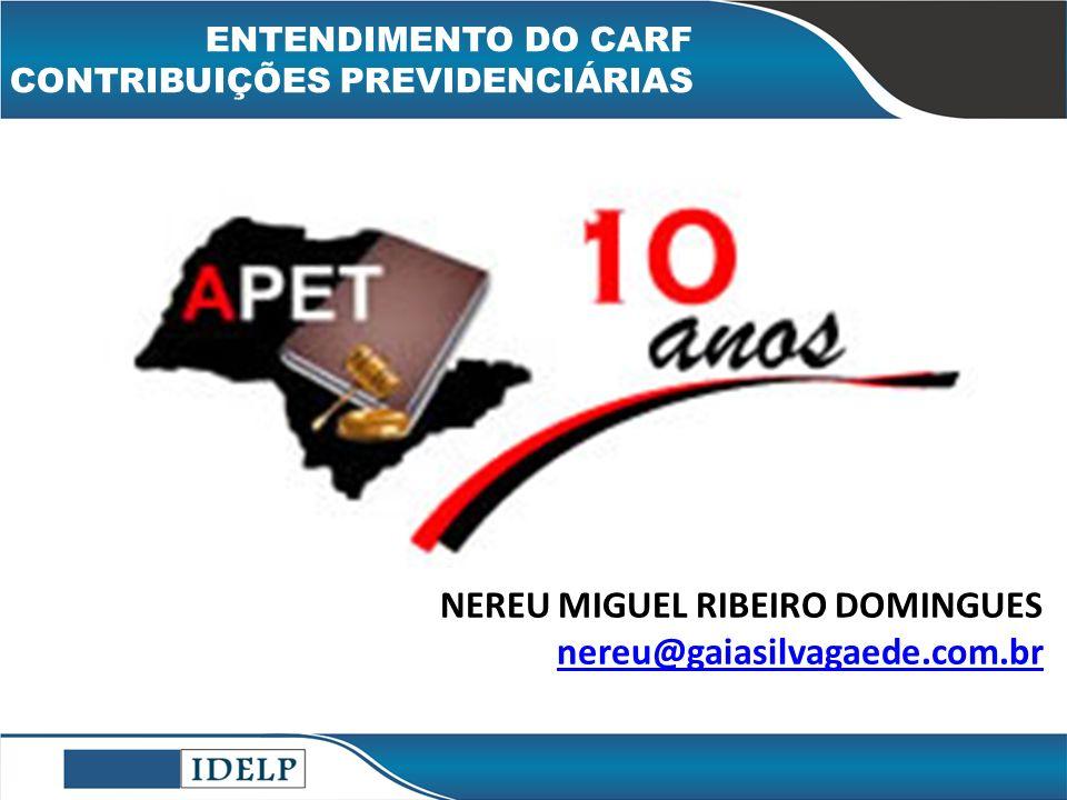 OBRIGAD O! NEREU MIGUEL RIBEIRO DOMINGUES nereu@gaiasilvagaede.com.br ENTENDIMENTO DO CARF CONTRIBUIÇÕES PREVIDENCIÁRIAS