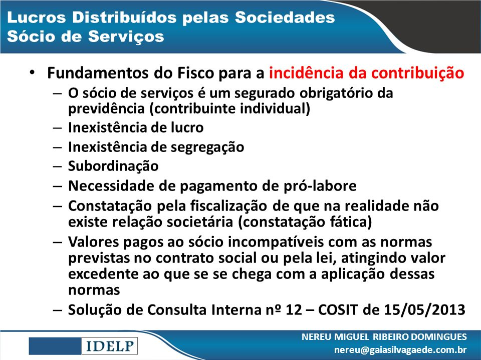 Lucros Distribuídos pelas Sociedades Sócio de Serviços Fundamentos do Fisco para a incidência da contribuição – O sócio de serviços é um segurado obri