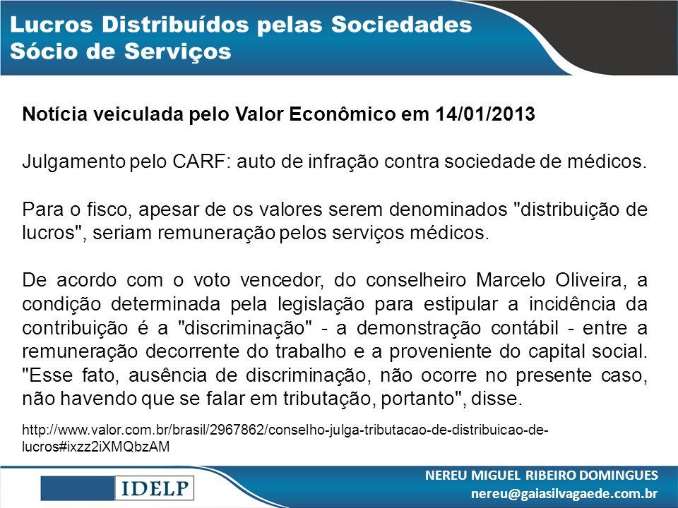 Lucros Distribuídos pelas Sociedades Sócio de Serviços NEREU MIGUEL RIBEIRO DOMINGUES nereu@gaiasilvagaede.com.br Notícia veiculada pelo Valor Econômi