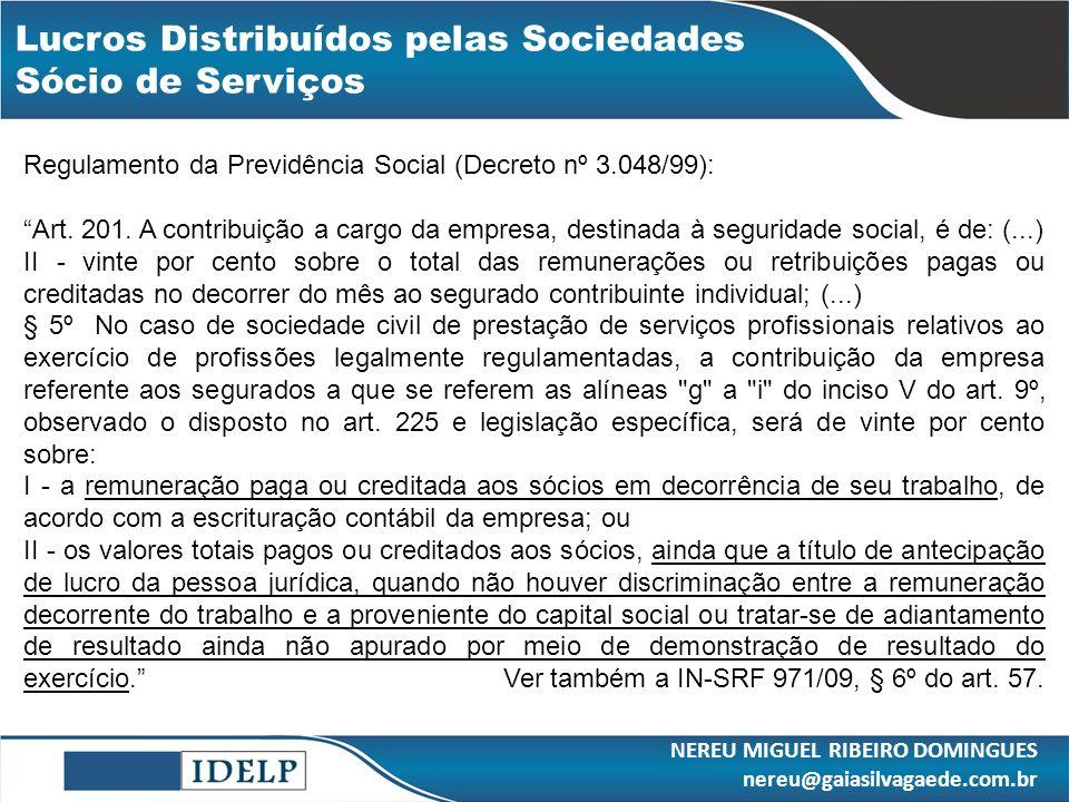 Lucros Distribuídos pelas Sociedades Sócio de Serviços NEREU MIGUEL RIBEIRO DOMINGUES nereu@gaiasilvagaede.com.br Regulamento da Previdência Social (D