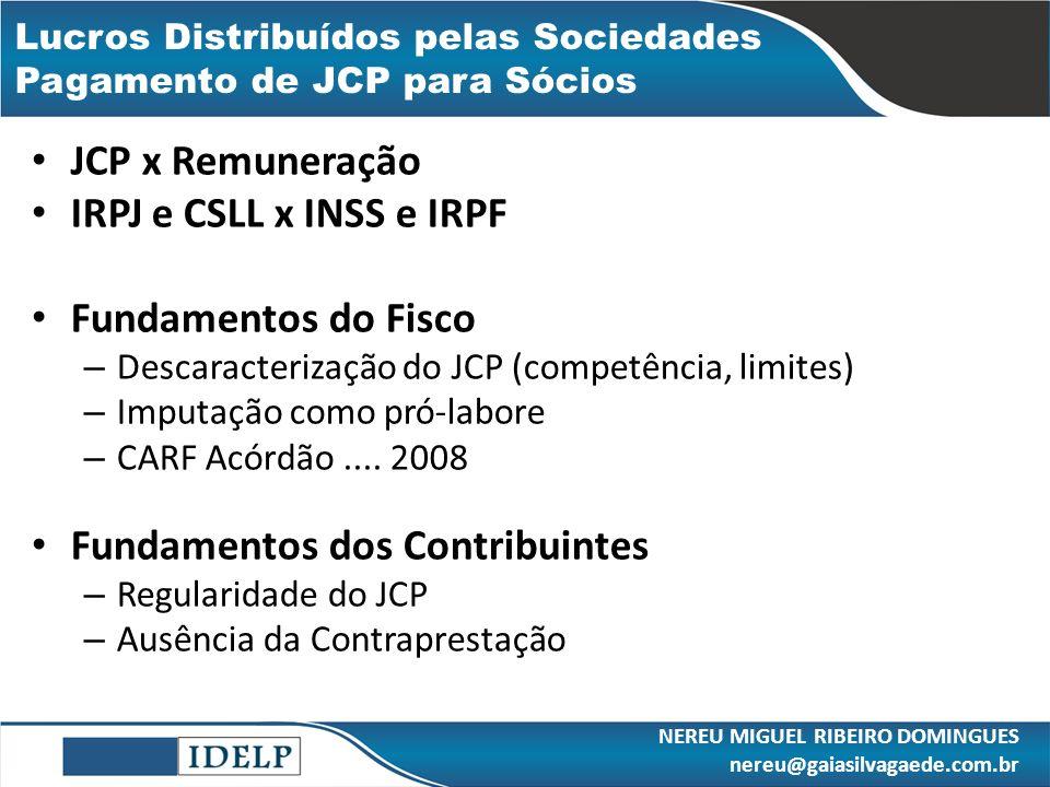 Lucros Distribuídos pelas Sociedades Pagamento de JCP para Sócios JCP x Remuneração IRPJ e CSLL x INSS e IRPF Fundamentos do Fisco – Descaracterização
