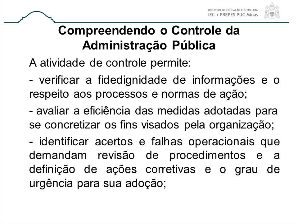 Compreendendo o Controle da Administração Pública A atividade de controle permite: - verificar a fidedignidade de informações e o respeito aos process