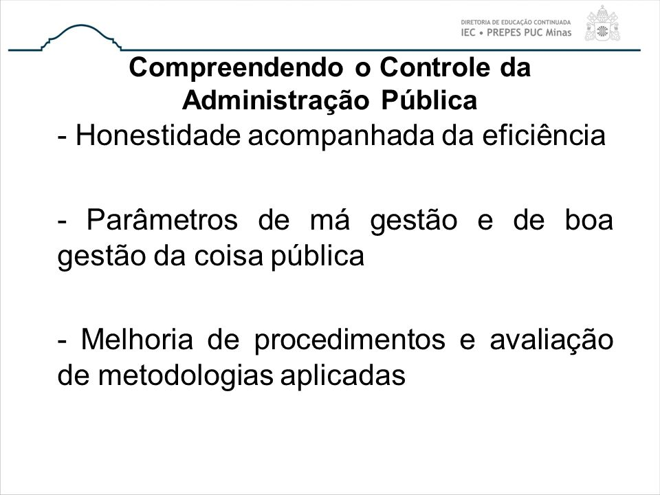 Compreendendo o Controle da Administração Pública - Honestidade acompanhada da eficiência - Parâmetros de má gestão e de boa gestão da coisa pública -