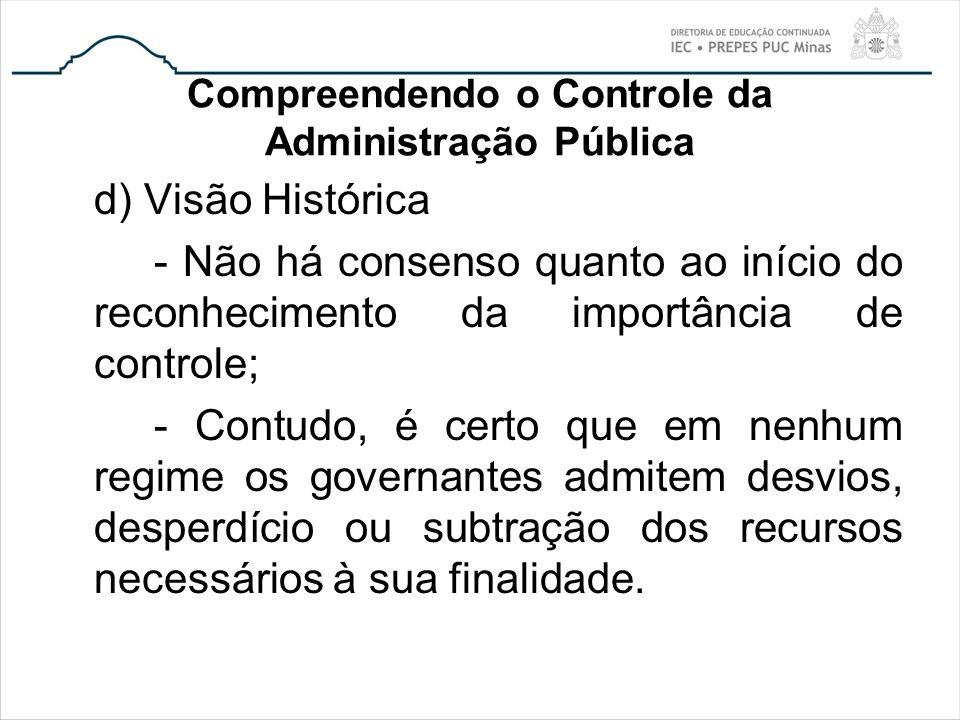 Compreendendo o Controle da Administração Pública d) Visão Histórica - Não há consenso quanto ao início do reconhecimento da importância de controle;