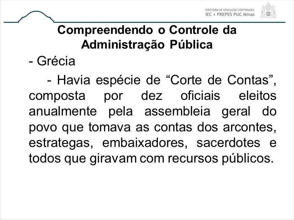 Compreendendo o Controle da Administração Pública - Grécia - Havia espécie de Corte de Contas, composta por dez oficiais eleitos anualmente pela assem