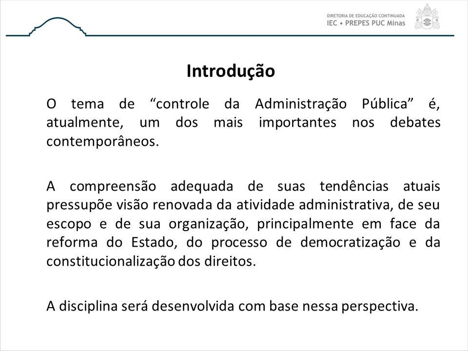 Introdução O tema de controle da Administração Pública é, atualmente, um dos mais importantes nos debates contemporâneos. A compreensão adequada de su