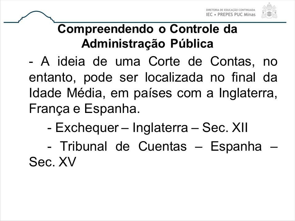 Compreendendo o Controle da Administração Pública - A ideia de uma Corte de Contas, no entanto, pode ser localizada no final da Idade Média, em países