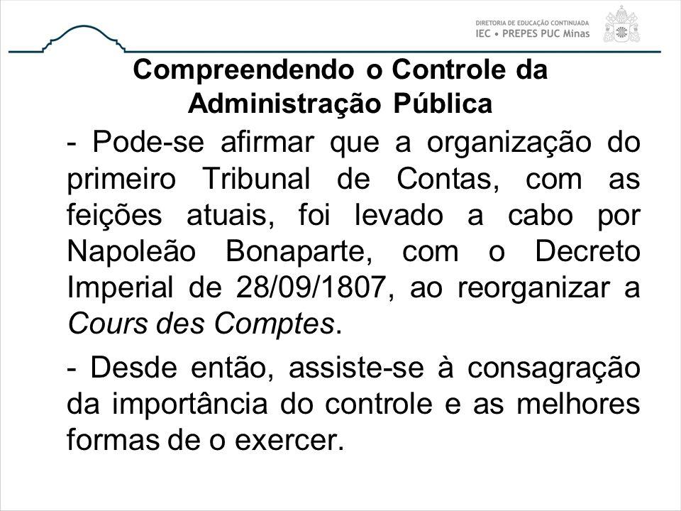 Compreendendo o Controle da Administração Pública - Pode-se afirmar que a organização do primeiro Tribunal de Contas, com as feições atuais, foi levad