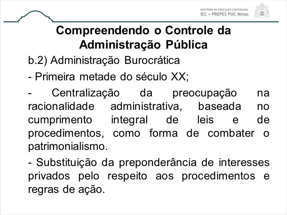 Compreendendo o Controle da Administração Pública b.2) Administração Burocrática - Primeira metade do século XX; - Centralização da preocupação na rac