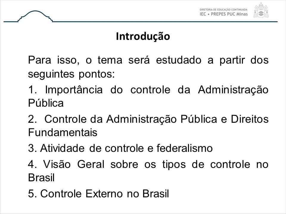 Introdução Para isso, o tema será estudado a partir dos seguintes pontos: 1. Importância do controle da Administração Pública 2. Controle da Administr