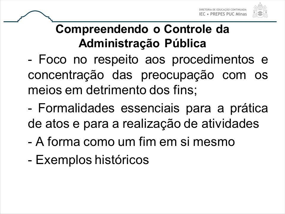 Compreendendo o Controle da Administração Pública - Foco no respeito aos procedimentos e concentração das preocupação com os meios em detrimento dos f