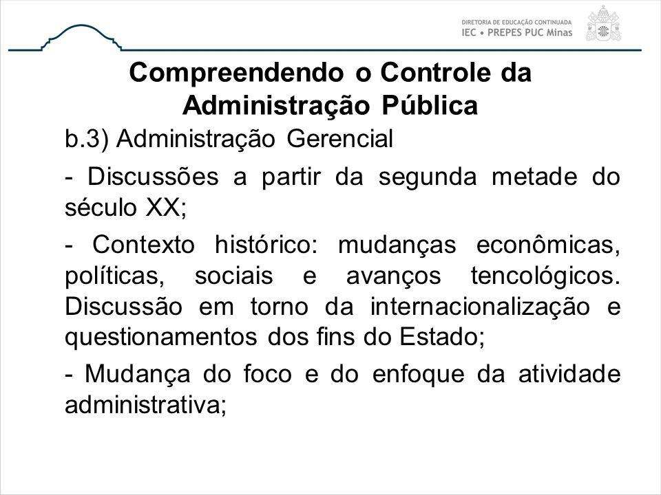 Compreendendo o Controle da Administração Pública b.3) Administração Gerencial - Discussões a partir da segunda metade do século XX; - Contexto histór