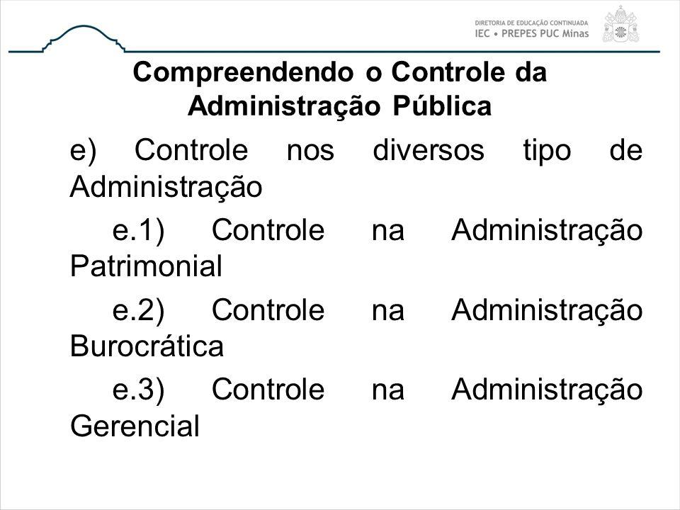 Compreendendo o Controle da Administração Pública e) Controle nos diversos tipo de Administração e.1) Controle na Administração Patrimonial e.2) Contr