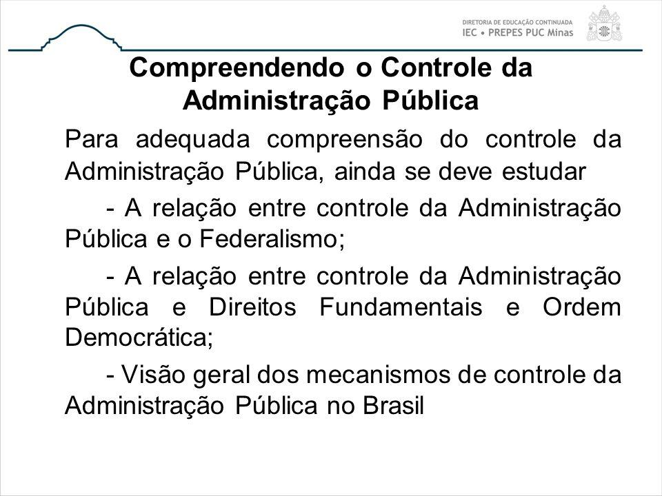 Compreendendo o Controle da Administração Pública Para adequada compreensão do controle da Administração Pública, ainda se deve estudar - A relação en